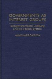 Governments as Interest Groups: Intergovernmental Lobbying and the Federal System