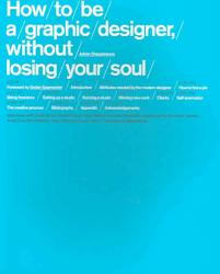 How To Be A Graphic Designer Without Losing Your Soul Book PDF
