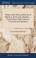 Outlines of the Theory and Practice of Midwifery  by Alexander Hamilton      Fourth Edition  with Numerous Corrections and Alterations PDF