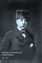 Curling in Canada and the United States: A Record of the Tour of the Scottish Team, 1902-3, and of the Game in the Dominion and the Republic