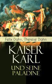 Kaiser Karl und seine Paladine (Vollständige Ausgabe): Mittelalter-Roman