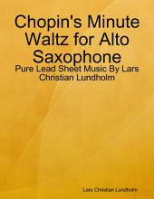 Chopin's Minute Waltz for Alto Saxophone - Pure Lead Sheet Music By Lars Christian Lundholm