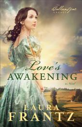 Love's Awakening (The Ballantyne Legacy Book #2): A Novel