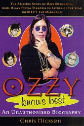 """Ozzy Knows Best: The Amazing Story of Ozzy Osbourne, from Heavy Metal Madness to Father of the Year on MTV's """"The Osbournes"""""""