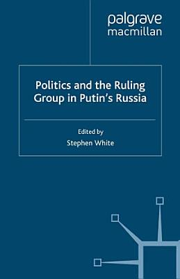 Politics and the Ruling Group in Putin s Russia PDF