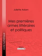 Mes premières armes littéraires et politiques: Autobiographie