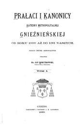 Prałaci i kanonicy Katedry Metropolitalnej Gnieźnieńskiej: od roku 1000 aż do dni naszych, Tom 1