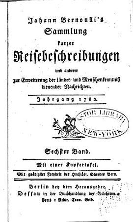 Johan Bernoulli s Sammlung kurzer Reisebeschreibungen und anderer zur erweiterung der l  nder  und Menschenkenntniss dienender Nachrichten PDF