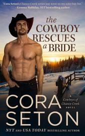 The Cowboy Rescues a Bride: Cowboys of Chance Creek Volume 7