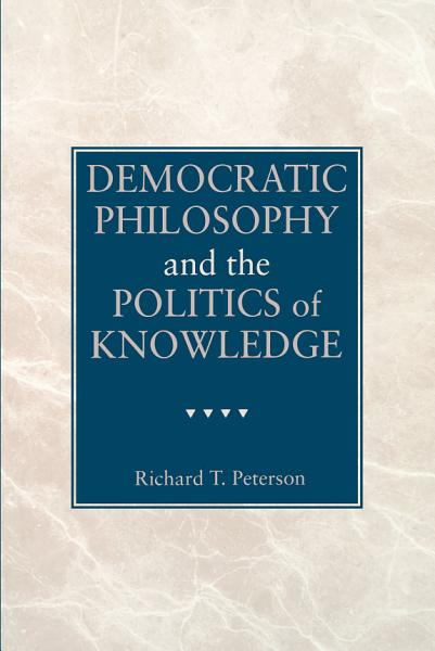 Democratic Philosophy and the Politics of Knowledge Pdf Book