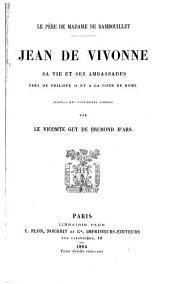 Le père de Madame de Rambouillet: Jean de Vivonne: sa nie et ses Ambassades près de Philippe II. et a la cour de Rome d'après de documents inédits
