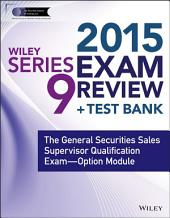 Wiley Series 9 Exam Review 2015 + Test Bank: The General Securities Sales Supervisor Qualification Examination--Option Module, Edition 3