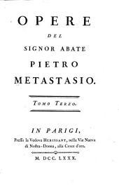 Opere del signor abate Pietro Metastasio: Didone abbandonata. La clemenza di Tito. Siroe. L'asilo d'Amore. La pace fra la Virtù, e la Bellezza. Le Grazie vendicate