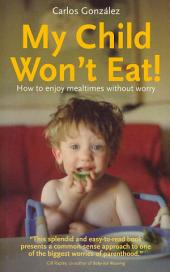 My Child Won't Eat: How to Enjoy Mealtimes Without Worry