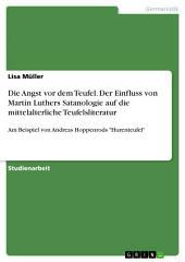 """Die Angst vor dem Teufel. Der Einfluss von Martin Luthers Satanologie auf die mittelalterliche Teufelsliteratur: Am Beispiel von Andreas Hoppenrods """"Hurenteufel"""""""