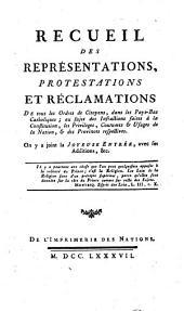 Recueil des représentations, protestations et réclamations faites à S.M.I. par les représentans des états des provinces des Pays-Bas autrichiens ...