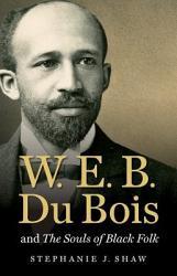 W E B Du Bois And The Souls Of Black Folk Book PDF