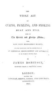 The Whole Art of Curing, Pickling and Smoking Meat and Fish, Both in the British and Foreign Modes: with Useful Miscellaneous Receipts, and Full Directions for the Construction of an Economical Drying-chimney and Apparatus