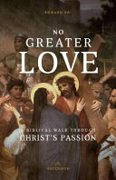 No Greater Love  A Biblical Walk Through Christ s Passion