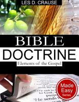 Bible Doctrine Made Easy   Elements of the Gospel PDF