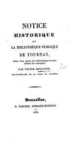Notice historique sur la bibliothèque publique de Tournay, suivie d'un aperçu des bibliothèques les plus célèbres de l'antiquité