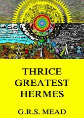 Thrice-Greatest Hermes: English Edition