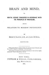 Brain and Mind, Or, Mental Science Considered in Accordance with the Principles of Phrenology and in Relation to Modern Physiology
