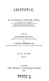 Aristotle ; By George Grote. Edited by Alexander Bain, LL. D., professor and G. Croom Robertson, M. A. professor. In two volumes: Volume 2