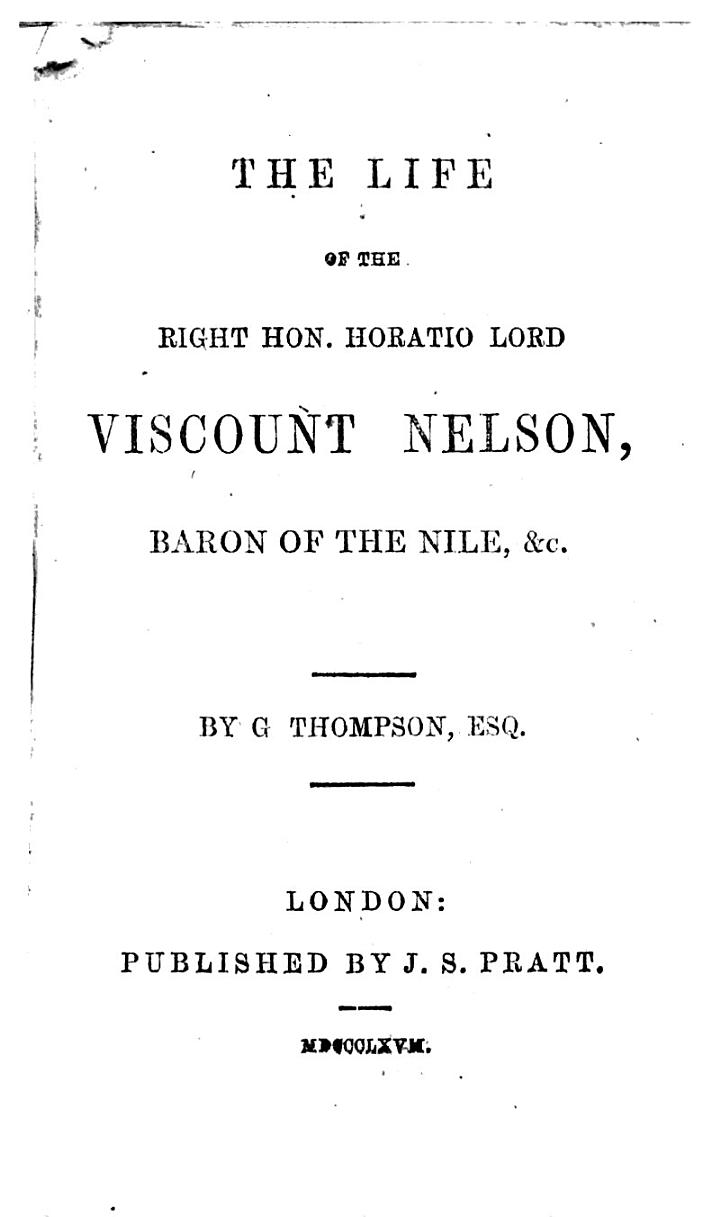 The Life of the Right Hon. Horatio Lord Viscount Nelson, Baron of the Nile, &c