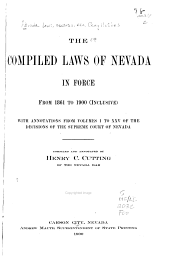 The Compiled Laws of Nevada in Force from 1861 to 1900 (inclusive): With Annotations from Vols. 1 to XXV of the Decisions of the Supreme Court of Nevada
