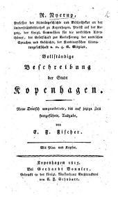 R. Nyerup's ... Vollständige Beschreibung der Stadt Kopenhagen. Neue Ausgabe, von E. F. Fischer. Mit Plan und Kupfer