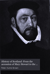 History of Scotland: From the accession of Mary Stewart to the Revolution of 1689