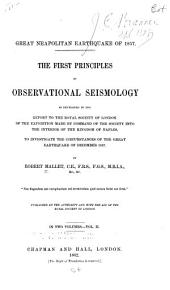 Great Neapolitan Earthquake of 1857: The First Principles of Observational Seismology as Developed in the Report to the Royal Society of London of the Expedition Made by Command of the Society Into the Interior of the Kingdom of Naples, to Investigate the Circumstances of the Great Earthquake of Demember 1857, Volume 2