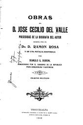 Obras de José Cecilio del Valle: Precedidas de la biografía del autor escrita, Volumen 1