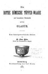 Die rothe römische Topfer-Waare mit besonderer Rücksicht auf ihre Glasur