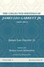 The Collected Writings of James Leo Garrett Jr., 1950-2015: Volume Two