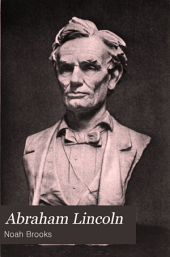 Abraham Lincoln: The Nation's Leader in the Great Struggle Through which was Maintained the Existence of the United States