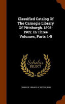 Classified Catalog of the Carnegie Library of Pittsburgh  1895 1902  in Three Volumes  Parts 4 5 PDF