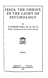 Jesus, the Christ, in the Light of Psychology: Volume 1