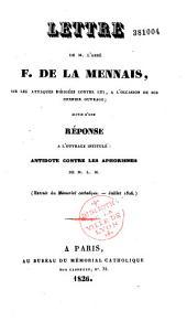 """Lettre de M. l'abbé F. de La Mennais, sur les attaques dirigées contre lui, à l'occasion de son dernier ouvrage [de la Religion], suivie d'une réponse à l'ouvrage intitulé : """"Antidote contre les aphorismes de M. L. M..."""""""