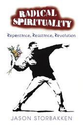 Radical Spirituality: Repentance, Resistance, Revolution