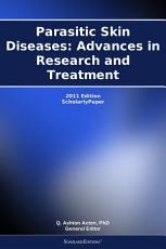 Parasitic Skin Diseases  Advances in Research and Treatment  2011 Edition PDF