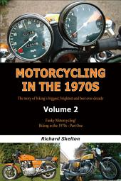 Motorcycling in the 1970s Volume 2:: Funky Motorcycling! Biking in the 1970s - Part One