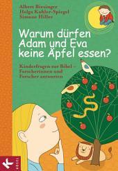 Warum dürfen Adam und Eva keine Äpfel essen?: Kinderfragen zur Bibel - Forscherinnen und Forscher antworten