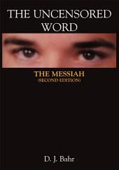 The Uncensored Word: The Messiah (Second Edition)