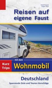 Reisen auf eigene Faust: Kurztrips mit dem Wohnmobil, Deutschland, Spannende Ziele und Touren-Vorschläge, Ausgabe 2
