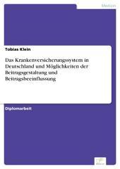 Das Krankenversicherungssystem in Deutschland und Möglichkeiten der Beitragsgestaltung und Beitragsbeeinflussung
