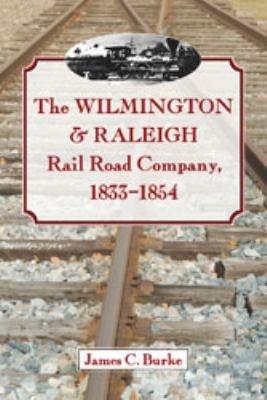 The Wilmington & Raleigh Rail Road Company, 1833äóñ1854