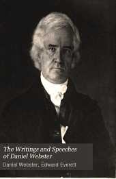 The Writings and Speeches of Daniel Webster: Speeches in Congress, etc