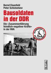 """Bausoldaten in der DDR: Die """"Zusammenführung feindlich-negativer Kräfte"""" in der NVA"""